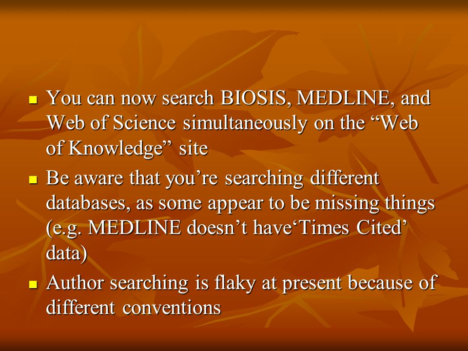 "You can now search BIOSIS, MEDLINE, and Web of Science simultaneously on the ""Web of Knowledge"" site You can now search BIOSIS, MEDLINE, and Web of Sc"