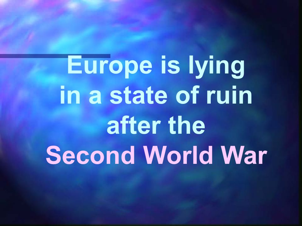 Europe is lying in a state of ruin after the Second World War