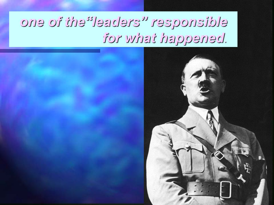 one of the leaders responsible for what happened.