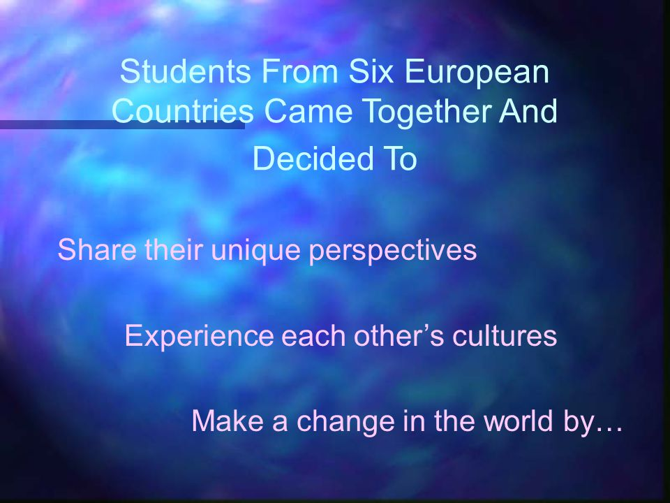 Students From Six European Countries Came Together And Decided To Share their unique perspectives Experience each other's cultures Make a change in the world by…