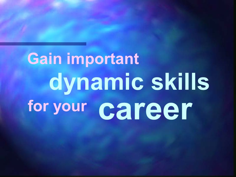 Gain important dynamic skills for your career