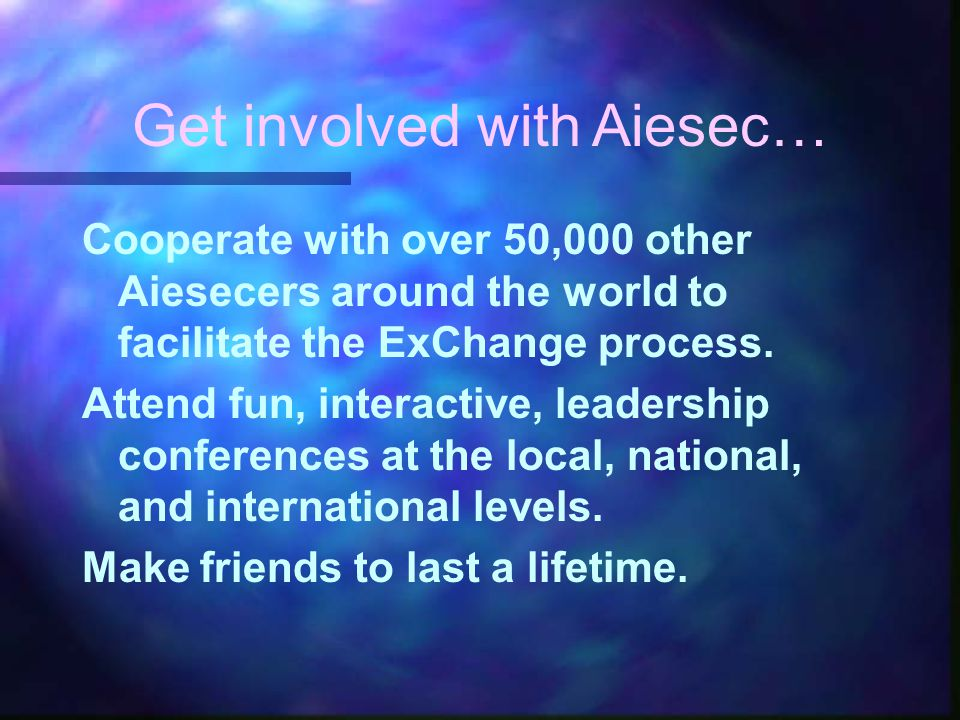 Cooperate with over 50,000 other Aiesecers around the world to facilitate the ExChange process.