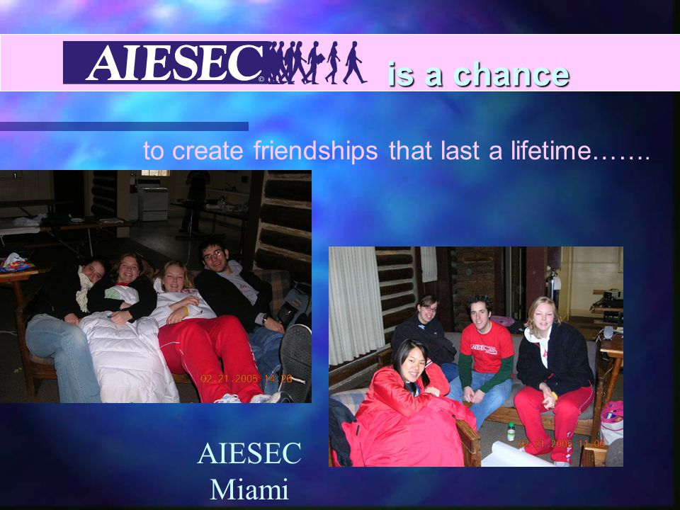 is a chance to create friendships that last a lifetime……. AIESEC Miami