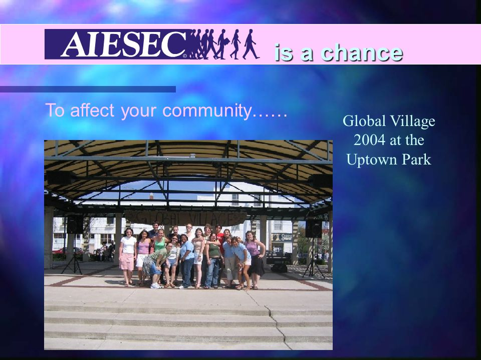 is a chance To affect your community…… Global Village 2004 at the Uptown Park