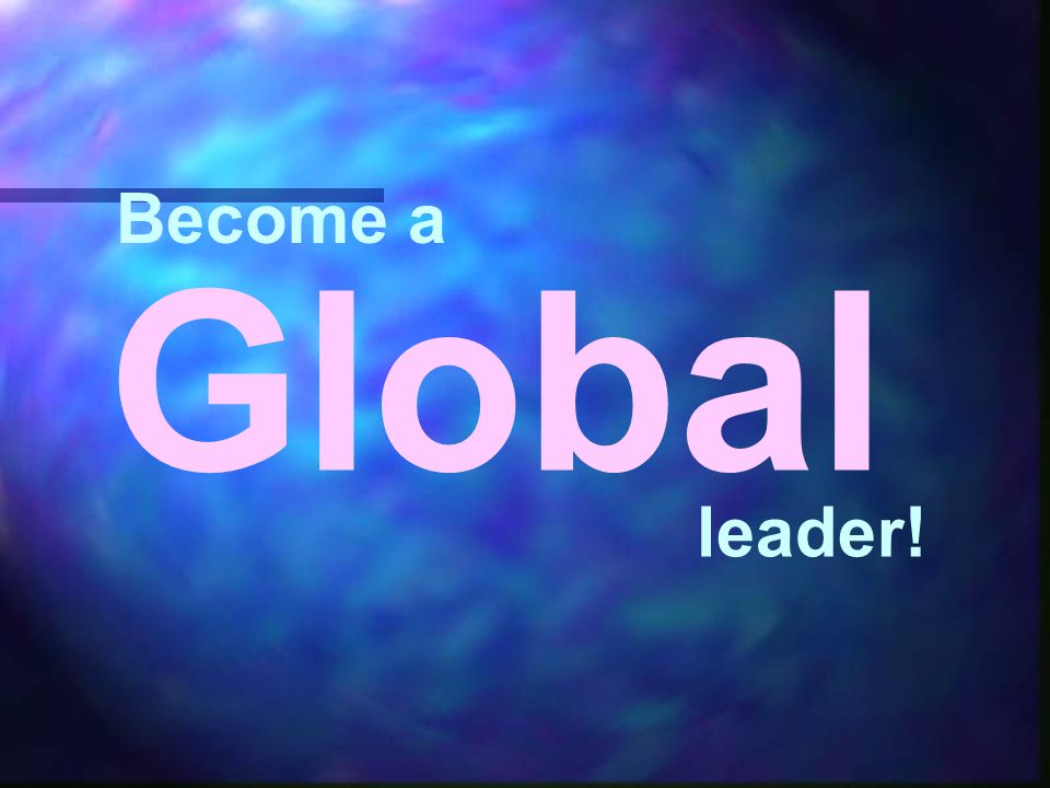 Become a Global leader!