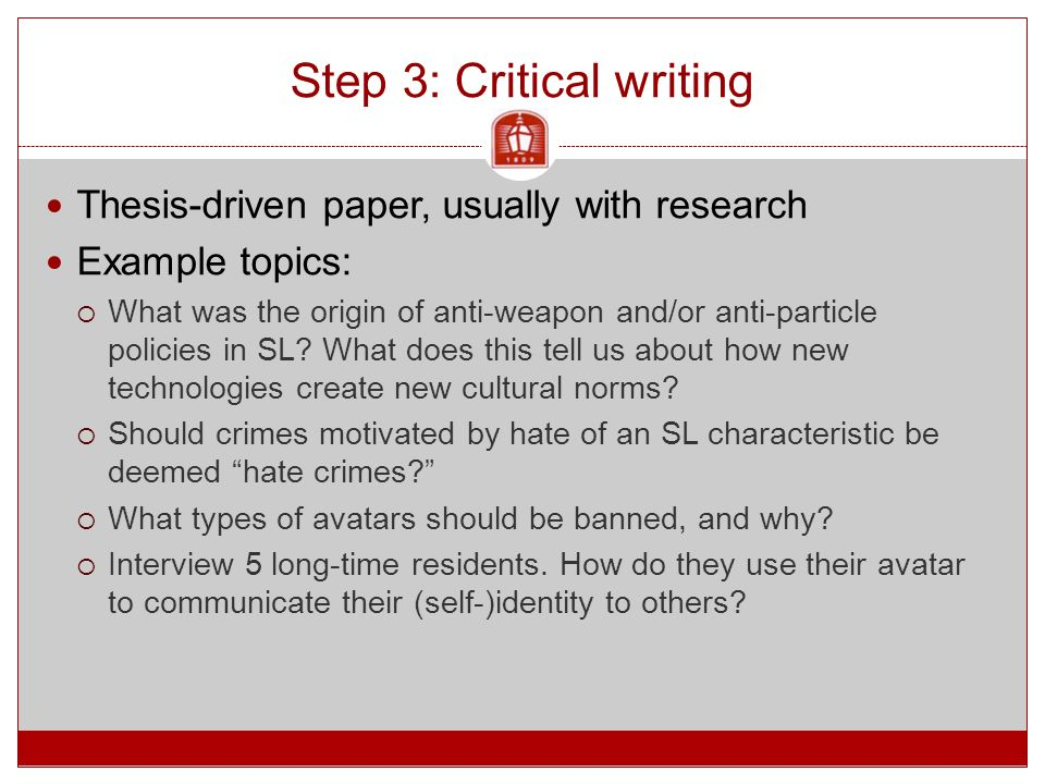 Step 3: Critical writing Thesis-driven paper, usually with research Example topics:  What was the origin of anti-weapon and/or anti-particle policies in SL.