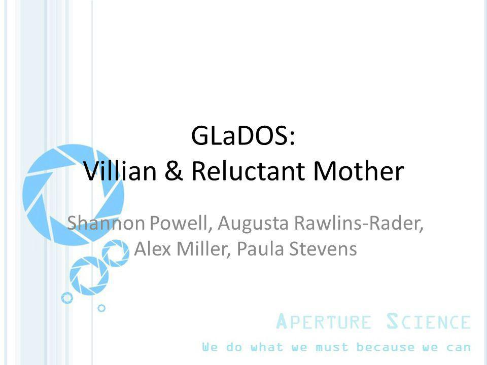 GLaDOS: Villian & Reluctant Mother Shannon Powell, Augusta Rawlins-Rader, Alex Miller, Paula Stevens