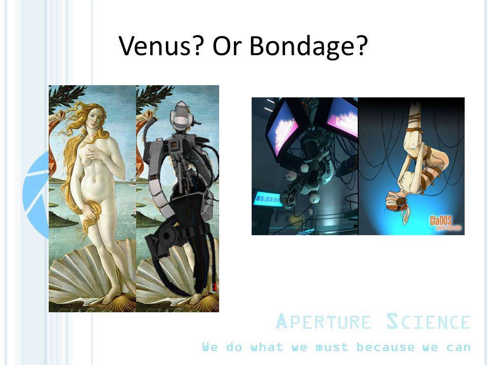 Venus? Or Bondage?