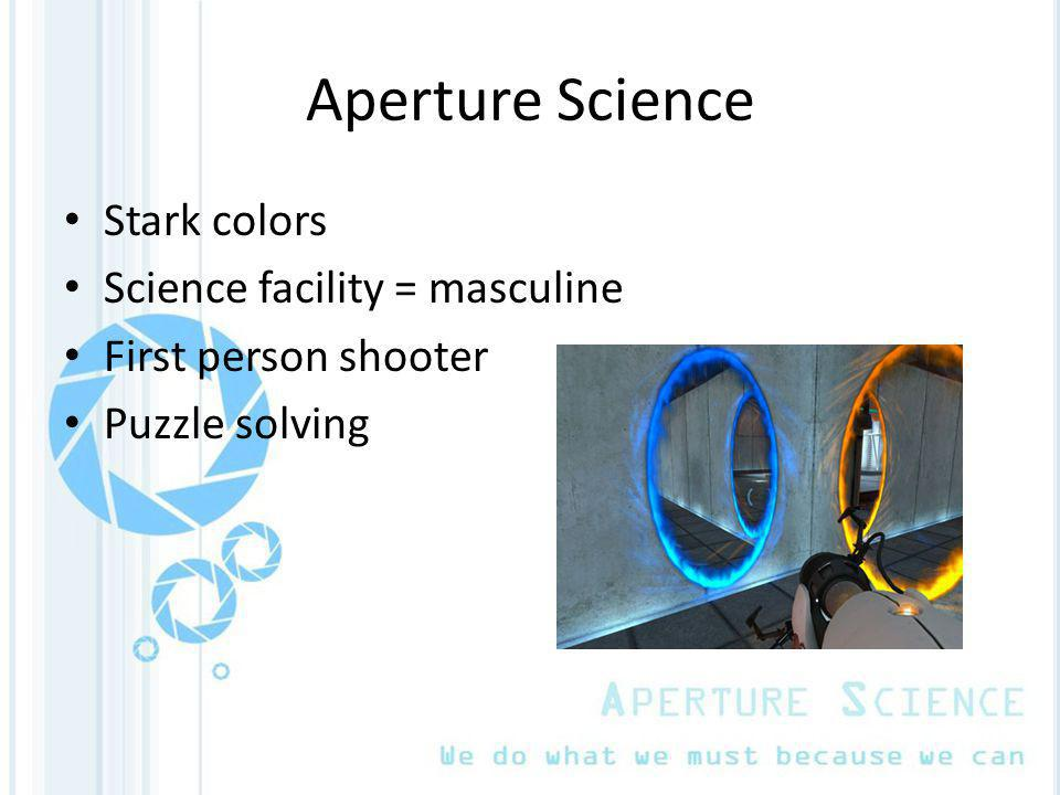Aperture Science Stark colors Science facility = masculine First person shooter Puzzle solving