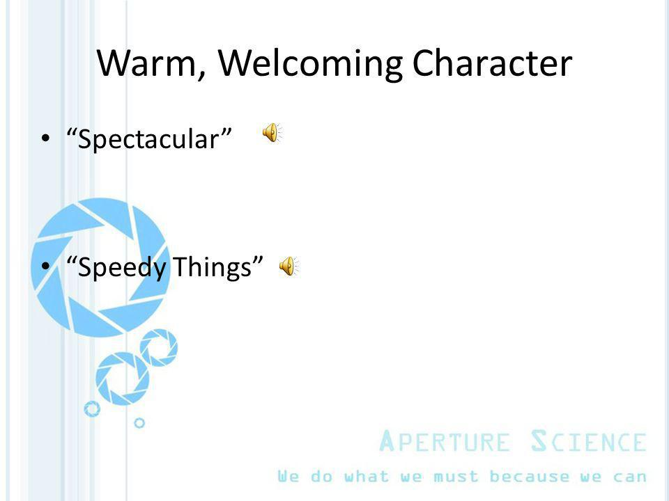 Warm, Welcoming Character Spectacular Speedy Things