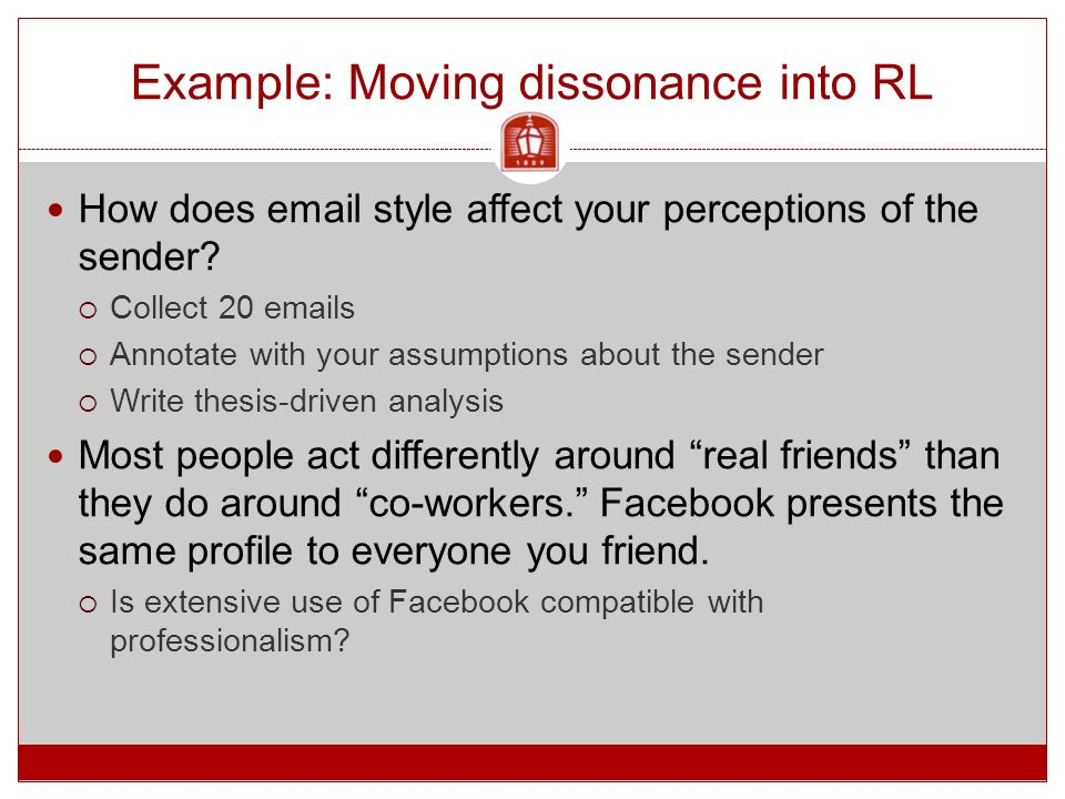 Example: Moving dissonance into RL How does email style affect your perceptions of the sender?  Collect 20 emails  Annotate with your assumptions ab