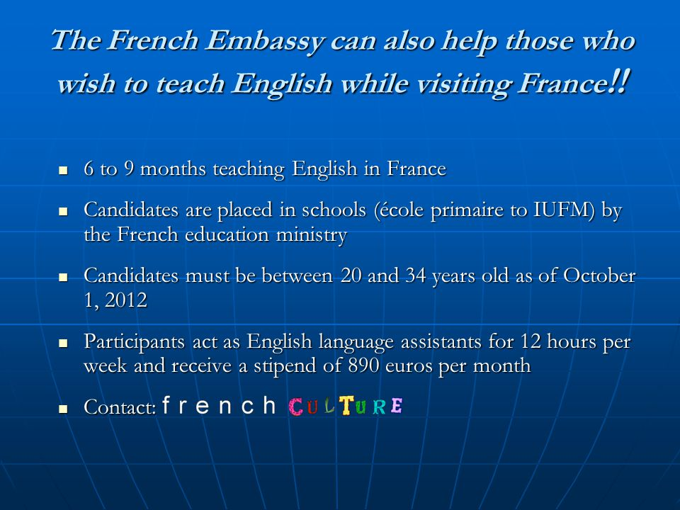 The French Embassy can also help those who wish to teach English while visiting France !.