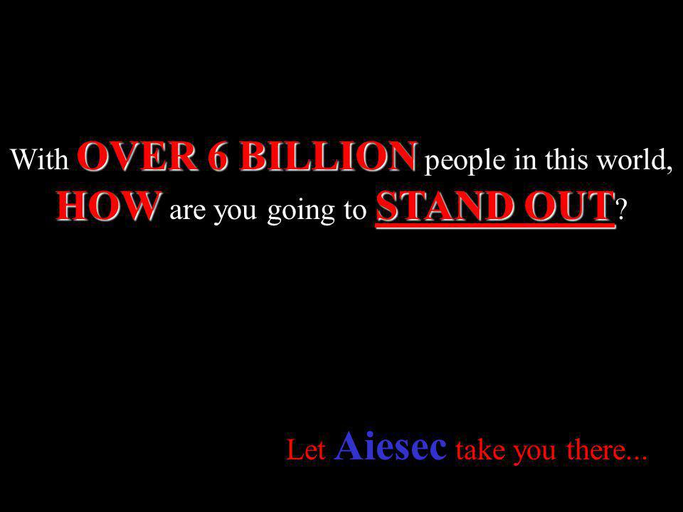 Let Aiesec take you there...