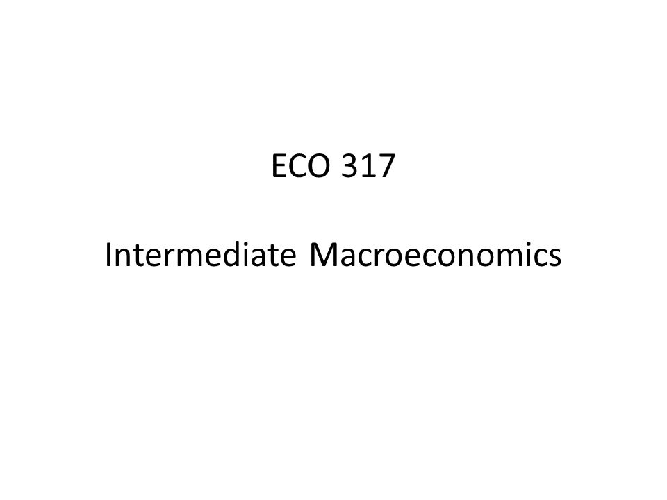 ECO 317 Intermediate Macroeconomics