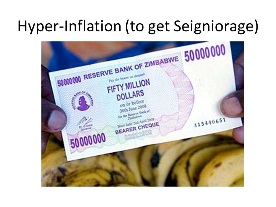 Hyper-Inflation (to get Seigniorage)