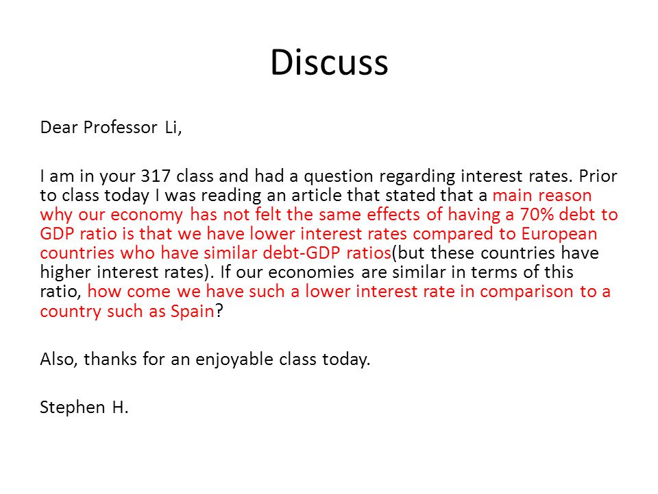 Discuss Dear Professor Li, I am in your 317 class and had a question regarding interest rates.