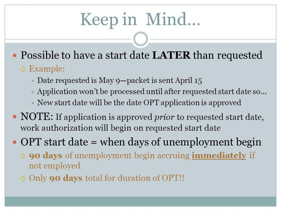 Keep in Mind… Possible to have a start date LATER than requested  Example:  Date requested is May 9—packet is sent April 15  Application won't be p
