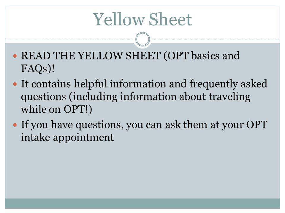 Yellow Sheet READ THE YELLOW SHEET (OPT basics and FAQs)! It contains helpful information and frequently asked questions (including information about