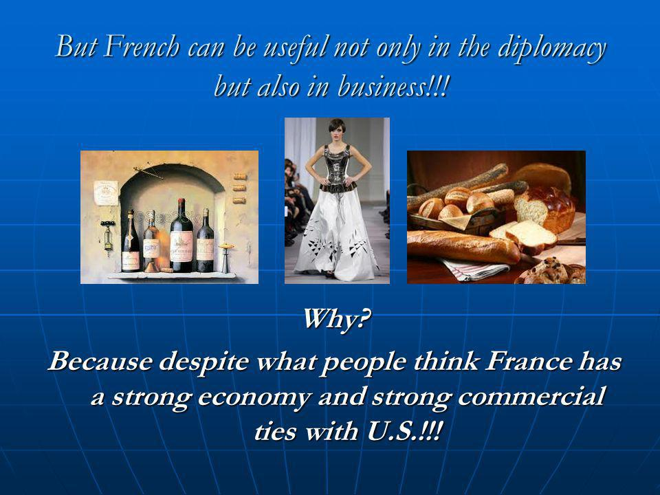 But French can be useful not only in the diplomacy but also in business!!.