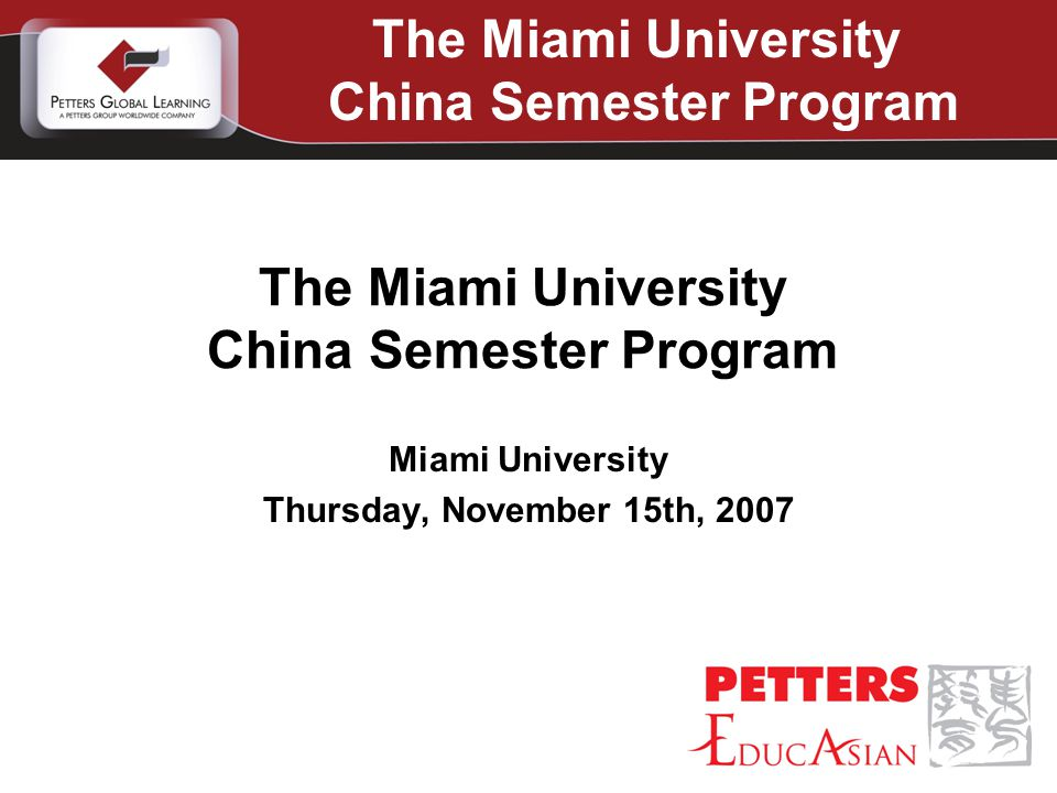 Miami University Thursday, November 15th, 2007 The Miami University China Semester Program The Miami University China Semester Program