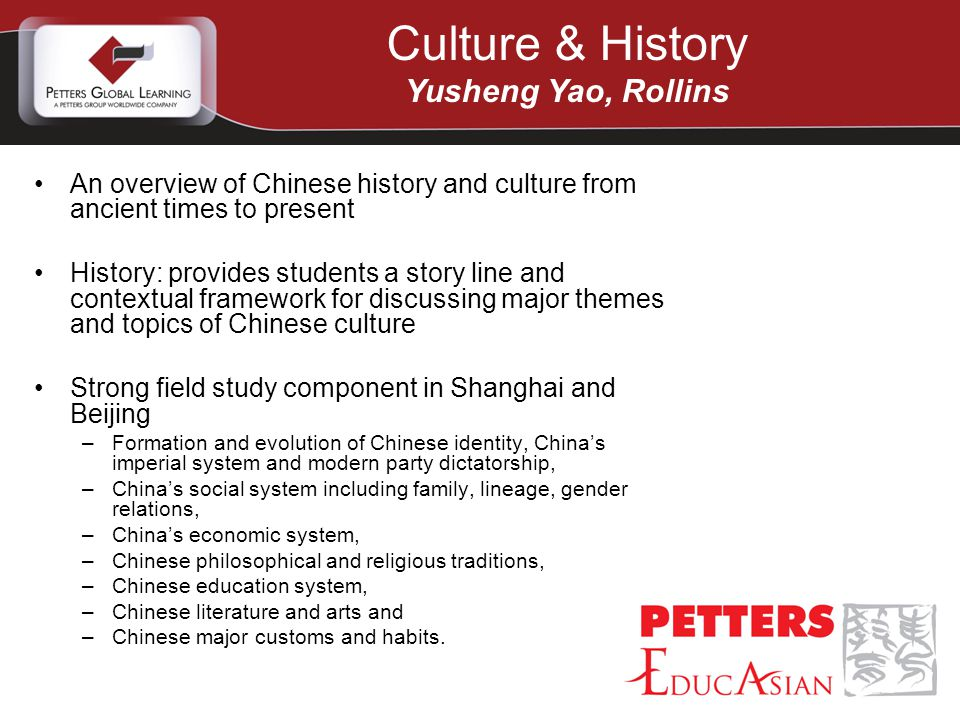 An overview of Chinese history and culture from ancient times to present History: provides students a story line and contextual framework for discussi