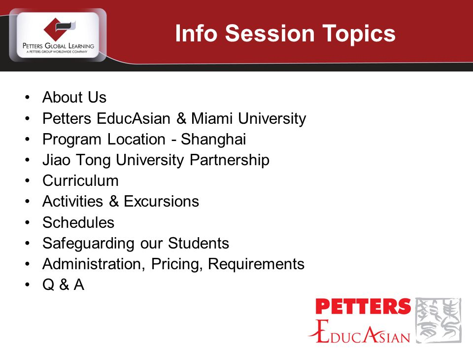 About Us Petters EducAsian & Miami University Program Location - Shanghai Jiao Tong University Partnership Curriculum Activities & Excursions Schedules Safeguarding our Students Administration, Pricing, Requirements Q & A Info Session Topics