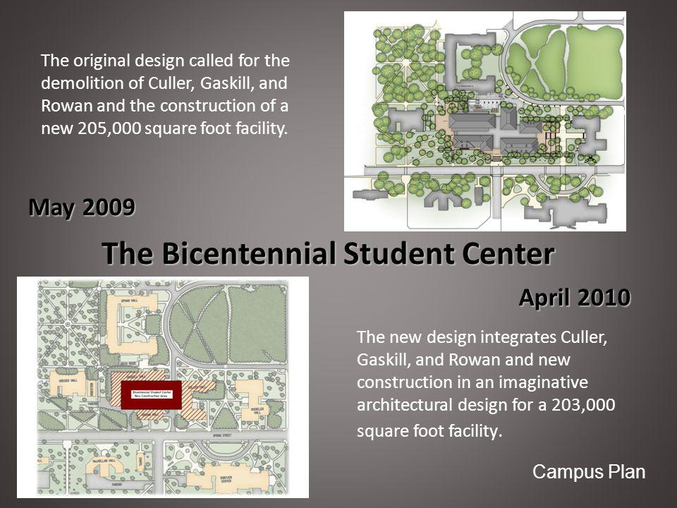Campus Plan The Bicentennial Student Center May 2009 April 2010 The original design called for the demolition of Culler, Gaskill, and Rowan and the construction of a new 205,000 square foot facility.