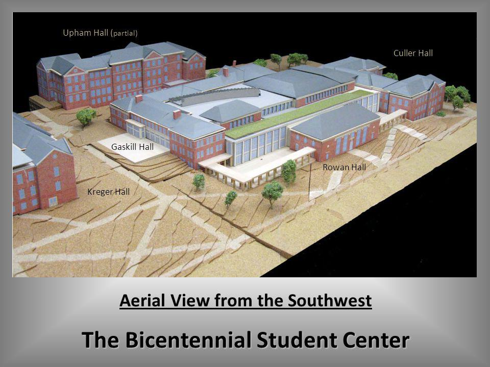 The Bicentennial Student Center Aerial View from the Southwest Kreger Hall Gaskill Hall Upham Hall ( partial) Culler Hall Rowan Hall