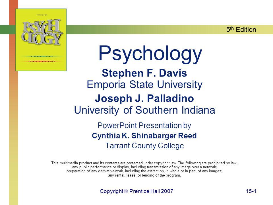 5 th Edition Copyright © Prentice Hall 200715-1 Psychology Stephen F. Davis Emporia State University Joseph J. Palladino University of Southern Indian