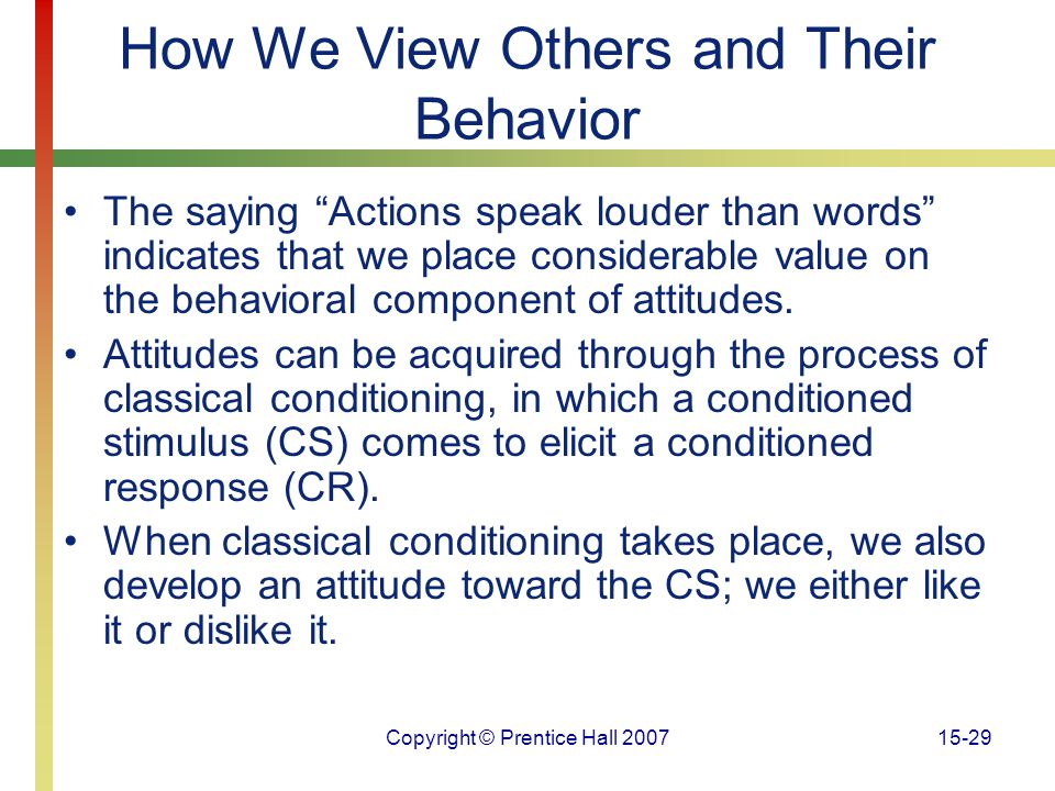 """Copyright © Prentice Hall 200715-29 How We View Others and Their Behavior The saying """"Actions speak louder than words"""" indicates that we place conside"""