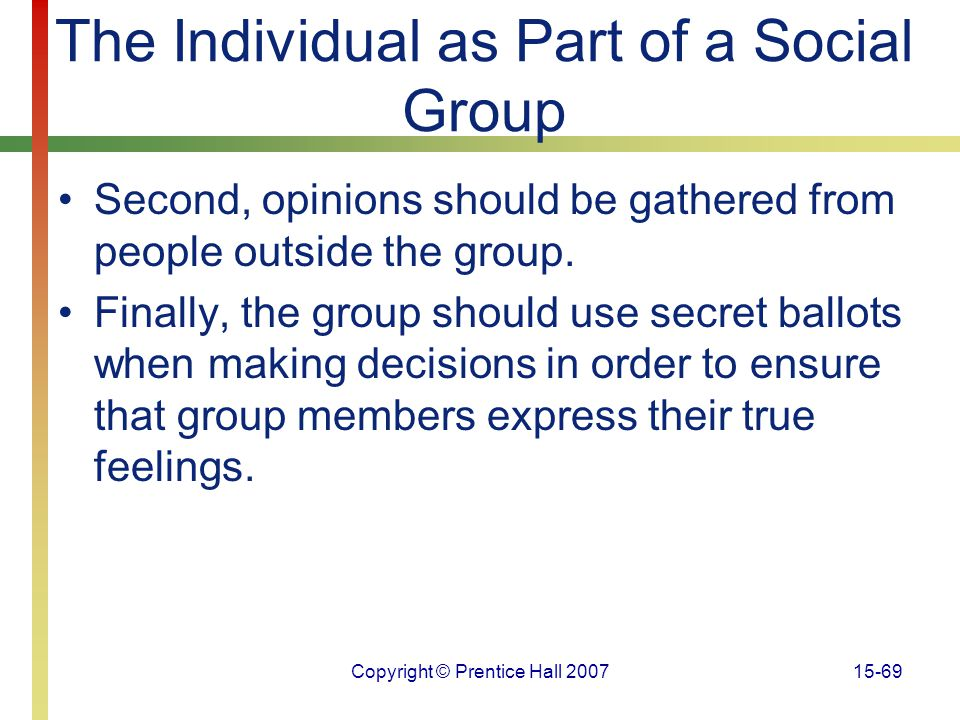 Copyright © Prentice Hall 200715-69 The Individual as Part of a Social Group Second, opinions should be gathered from people outside the group. Finall