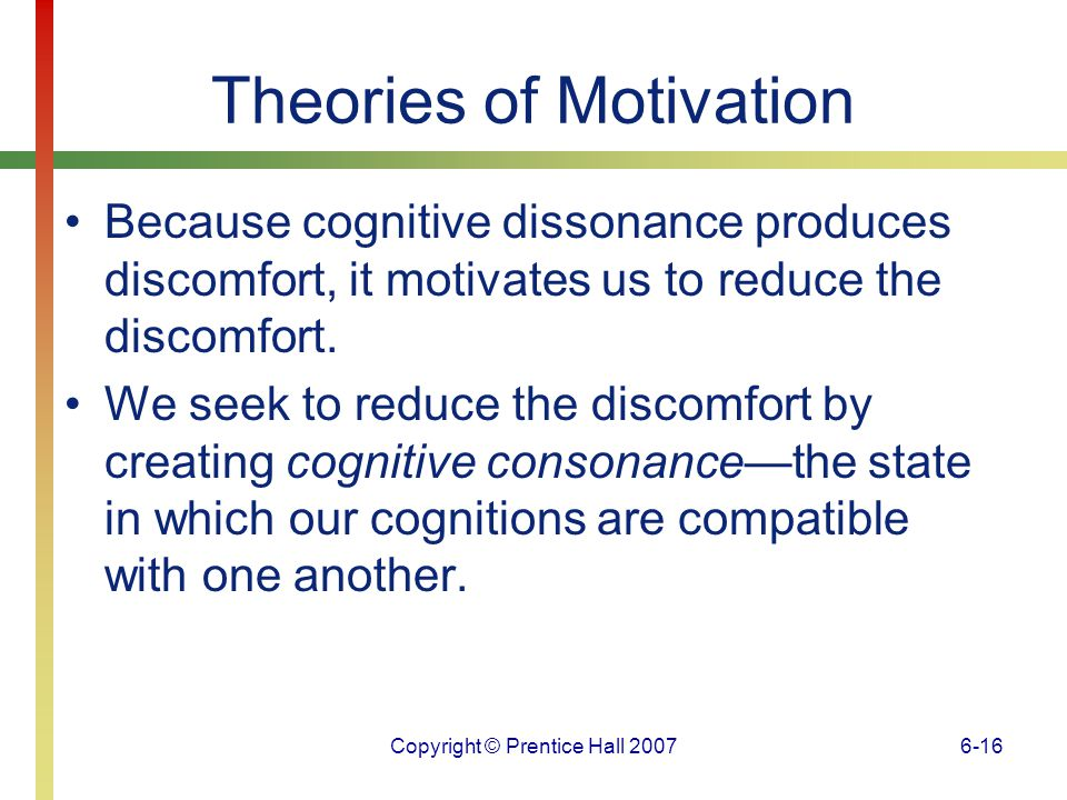 Copyright © Prentice Hall 20076-17 Theories of Motivation Once a difficult decision has been made, many people wonder whether they made the right decision.