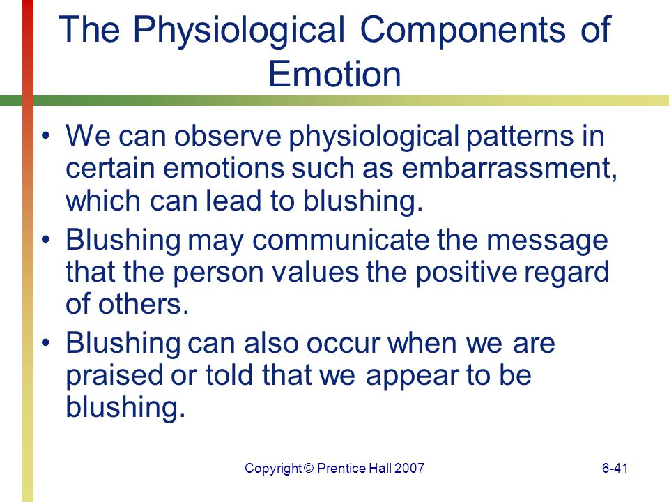 Copyright © Prentice Hall 20076-42 The Physiological Components of Emotion The limbic system is probably the most important in a discussion of emotion.