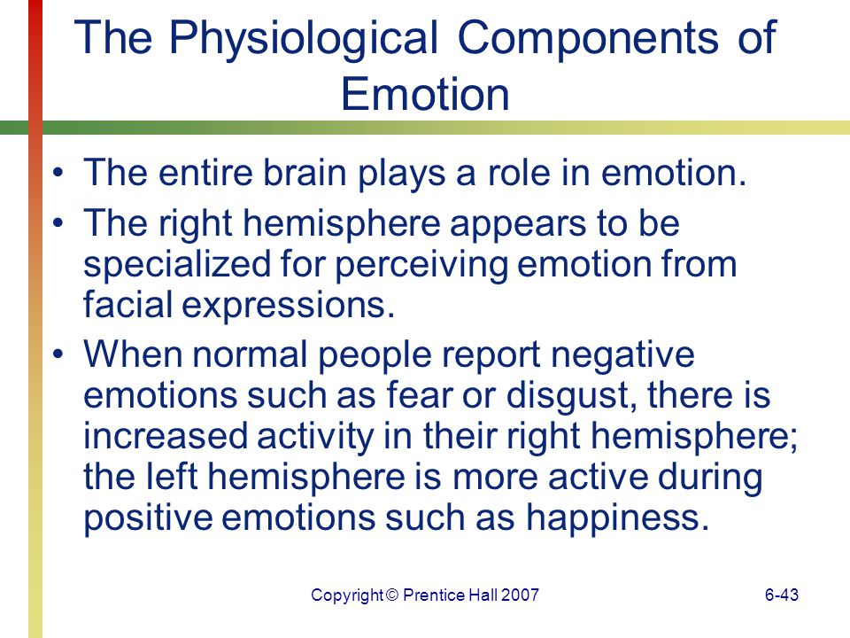 Copyright © Prentice Hall 20076-44 The Physiological Components of Emotion Alexithymia is a marked inability to experience and express emotions.