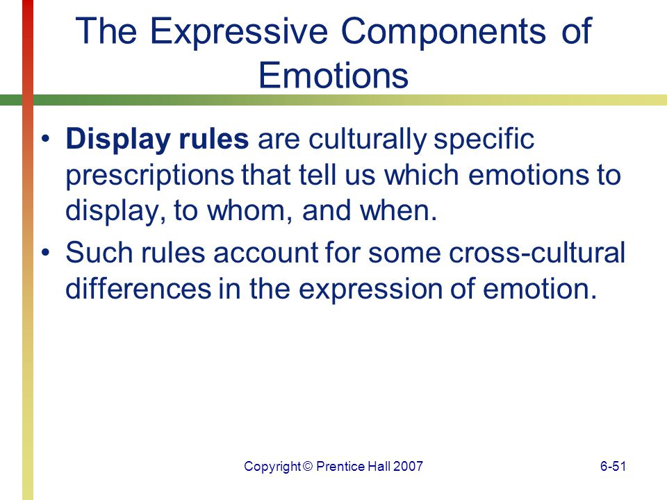 Copyright © Prentice Hall 20076-52 The Expressive Components of Emotions Smiling is a social act; we rarely smile when we are alone.