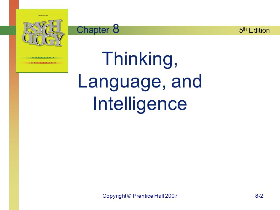 5 th Edition Copyright © Prentice Hall 20078-2 Thinking, Language, and Intelligence Chapter 8