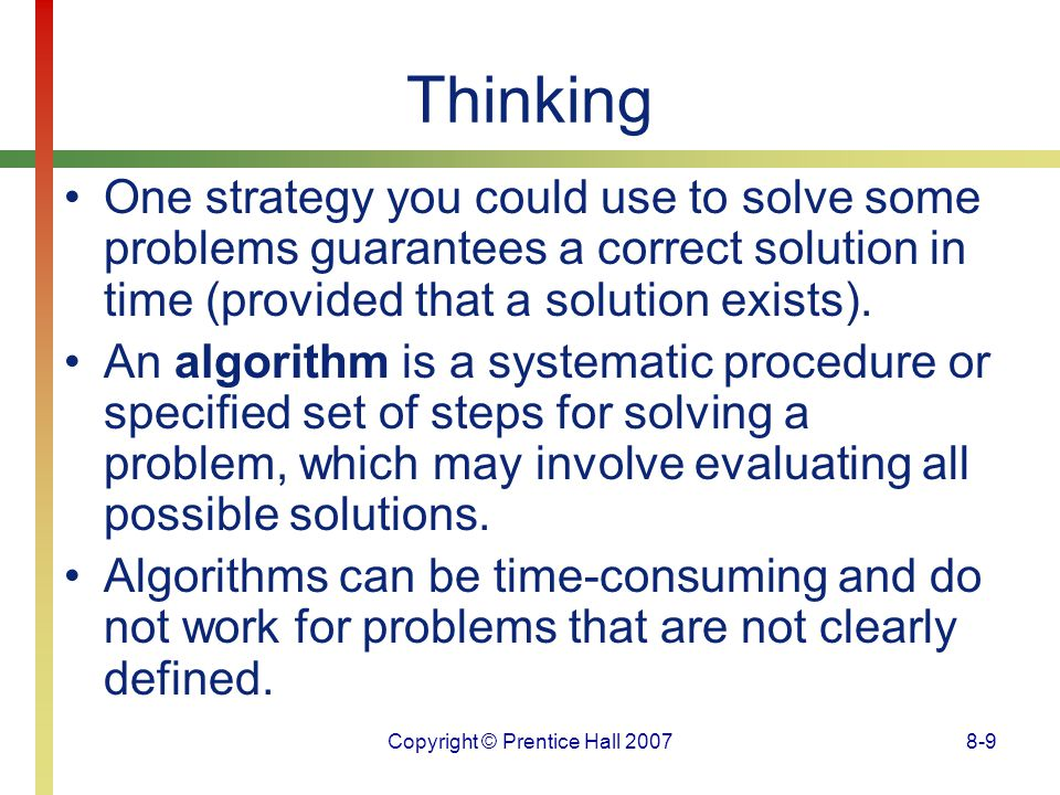 Copyright © Prentice Hall 20078-9 Thinking One strategy you could use to solve some problems guarantees a correct solution in time (provided that a so
