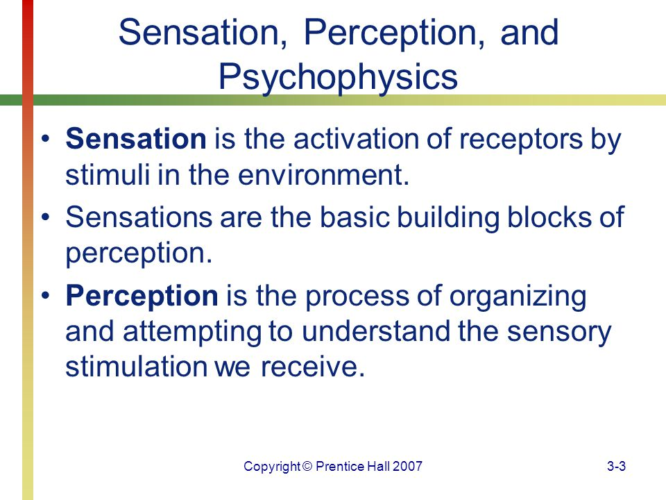 Copyright © Prentice Hall 20073-24 Sensory Systems Light waves cause the receptors to change their electrical charge.