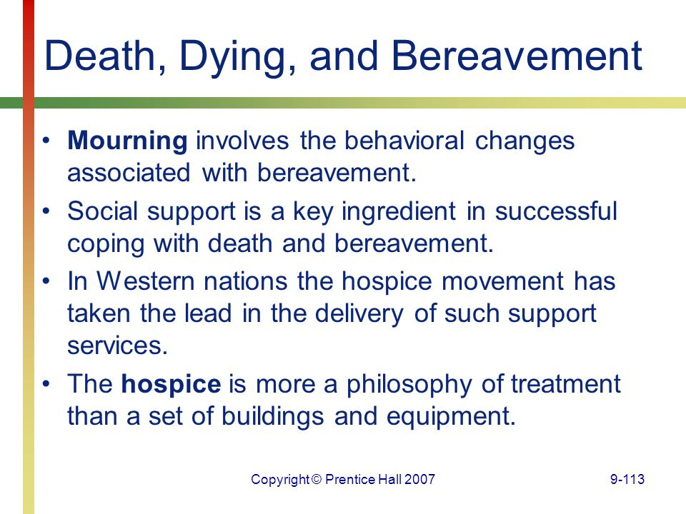 Copyright © Prentice Hall 20079-113 Death, Dying, and Bereavement Mourning involves the behavioral changes associated with bereavement. Social support