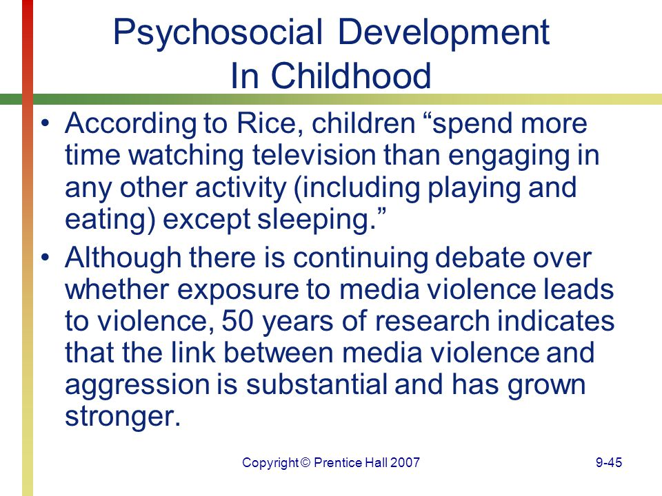 """Copyright © Prentice Hall 20079-45 Psychosocial Development In Childhood According to Rice, children """"spend more time watching television than engagin"""
