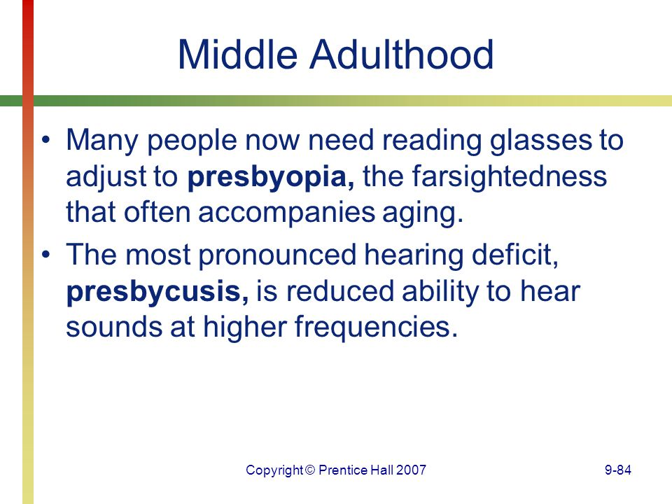 Copyright © Prentice Hall 20079-84 Middle Adulthood Many people now need reading glasses to adjust to presbyopia, the farsightedness that often accomp