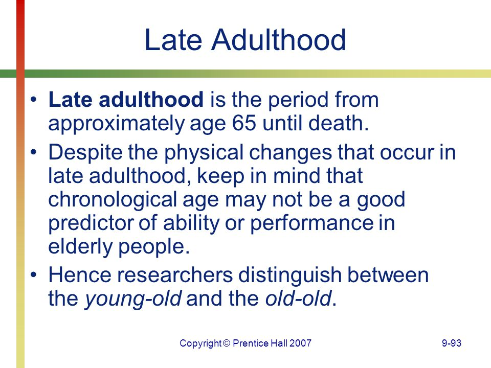 Copyright © Prentice Hall 20079-93 Late Adulthood Late adulthood is the period from approximately age 65 until death. Despite the physical changes tha