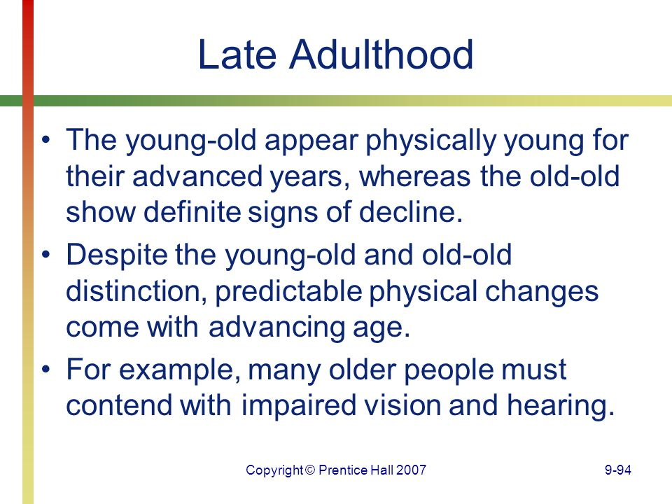 Copyright © Prentice Hall 20079-94 Late Adulthood The young-old appear physically young for their advanced years, whereas the old-old show definite si