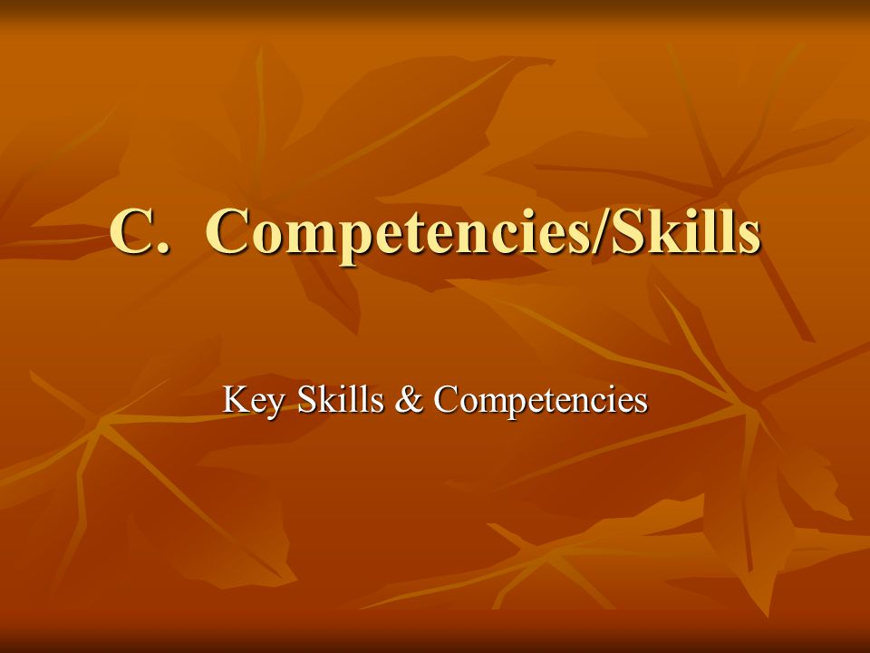 C. Competencies/Skills Key Skills & Competencies