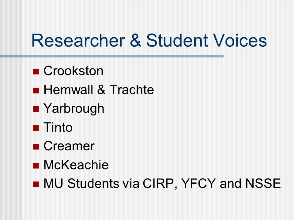 Researcher & Student Voices Crookston Hemwall & Trachte Yarbrough Tinto Creamer McKeachie MU Students via CIRP, YFCY and NSSE