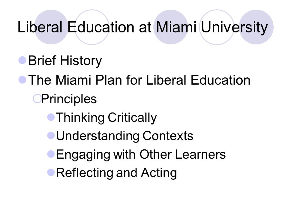Developmental Advising and Liberal Education Crookston (1972)  Rational Processes  Environmental and Interpersonal Interactions  Behavioral Awareness  Problem-Solving, Decision-Making, and Evaluation Skills The Miami Plan for Liberal Education  Thinking Critically  Understanding Contexts  Engaging with Other Learners  Reflecting and Acting **Notice any similarities?
