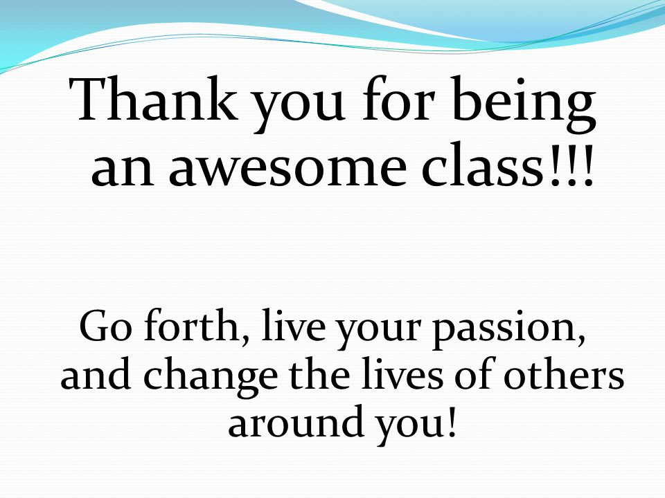 Thank you for being an awesome class!!.