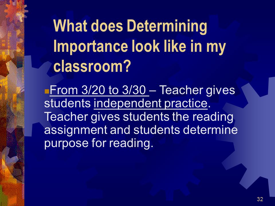 32 What does Determining Importance look like in my classroom? From 3/20 to 3/30 – Teacher gives students independent practice. Teacher gives students