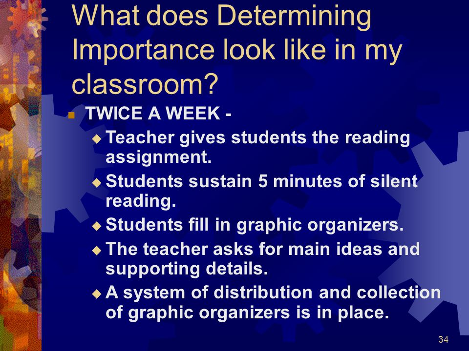 34 What does Determining Importance look like in my classroom? TWICE A WEEK -  Teacher gives students the reading assignment.  Students sustain 5 mi