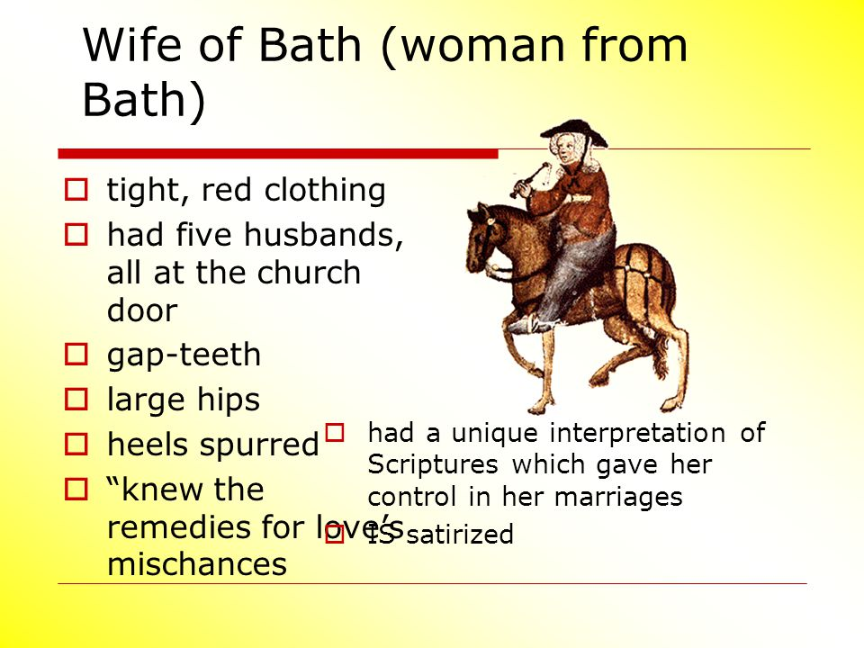 "Wife of Bath (woman from Bath)  tight, red clothing  had five husbands, all at the church door  gap-teeth  large hips  heels spurred  ""knew the"